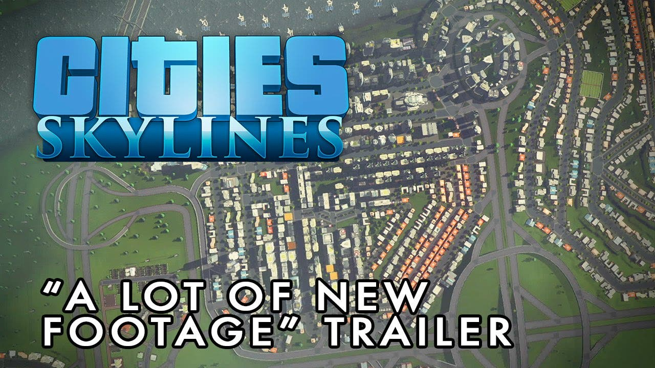 cities skylines trailer is a lot